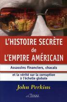 Couverture du livre « L'histoire secrète de l'empire américain ; assassins financiers, chacals et la vérité sur la corruption à l'échelle globale » de John Perkins aux éditions Alterre