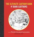 Couverture du livre « The ultimate cartoon book of book cartoons » de Eckstein Bob aux éditions Princeton Architectural