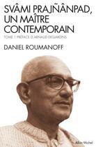 Couverture du livre « Svâmi Prajñânpad, un maître contemporain t.1 » de Daniel Roumanoff aux éditions Albin Michel