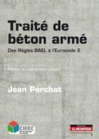 Couverture du livre « Traité de béton armé (2e édition) » de Jean Perchat aux éditions Le Moniteur