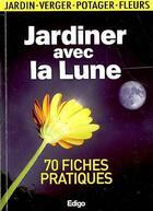 Couverture du livre « Jardiner avec la lune ; 70 fiches pratiques » de Claire Paquerette aux éditions Edigo