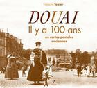 Couverture du livre « Douai et son canton il y a 100 ans en cartes postales anciennes » de Fabienne Texier aux éditions Patrimoines & Medias