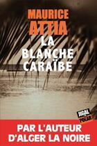 Couverture du livre « La blanche Caraïbe » de Maurice Attia aux éditions Jigal