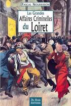 Couverture du livre « Les grandes affaires criminelles du Loiret » de Pascal Nourrisson aux éditions De Boree