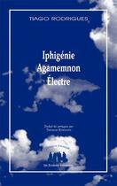 Couverture du livre « Iphigénie ; Agamemnon ; Electre » de Tiago Rodrigues aux éditions Solitaires Intempestifs