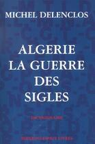 Couverture du livre « Algerie La Guerre Des Sigles » de Michel Delenclos aux éditions Esprit Livres