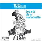 Couverture du livre « Les arts de la marionnette ; 100 mots pour comprendre » de Robert Cara et Anne Cara aux éditions Crdp Reims
