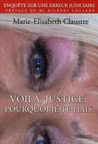 Couverture du livre « Voila, justice, pourquoi je te hais » de Claustre Me aux éditions Tatamis