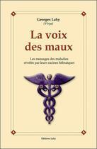 Couverture du livre « La voix des maux ; les messages des maladies révélés par leurs racines hébraïques » de Georges Lahy aux éditions Lahy