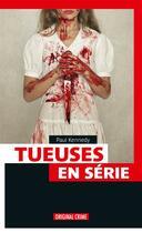 Couverture du livre « Tueuses en serie » de Paul Kennedy aux éditions Infini Challenges