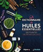 Couverture du livre « Le dictionnaire des huiles essentielles » de Daniel Scimeca et Danielle Roux-Sitruk aux éditions Medisite