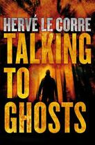Couverture du livre « Talking to Ghosts » de Herve Le Corre aux éditions Quercus Publishing Digital