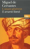 Couverture du livre « L'amant généreux ; el amante liberal » de Miguel De Cervantes Saavedra aux éditions Gallimard