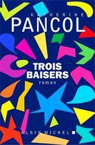 Couverture du livre « Trois baisers » de Katherine Pancol aux éditions Albin Michel