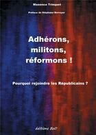 Couverture du livre « Adhérons, militons, réformons ! ; pourquoi rejoindre les Républicains ? » de Maxence Trinquet aux éditions Books On Demand
