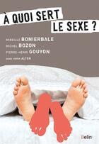 Couverture du livre « À quoi sert le sexe ? » de Pierre-Henri Gouyon et Michel Bozon et Anne Alter et Mireille Bonierbale aux éditions Belin