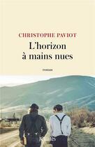 Couverture du livre « L'horizon à mains nues » de Christophe Paviot aux éditions Lattes