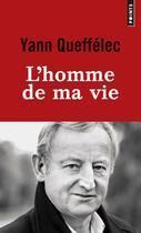 Couverture du livre « L'homme de ma vie » de Yann Queffelec aux éditions Points