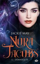 Couverture du livre « Nora Jacobs T.1 ; démasquée » de Jackie May aux éditions Milady