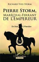 Couverture du livre « Pierre Storm, maréchal-ferrant de l'Empereur ; de Iéna à Waterloo » de Richard-Yves Storm aux éditions Academia