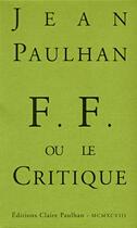 Couverture du livre « F-F ou le critique » de Jean Paulhan aux éditions Claire Paulhan