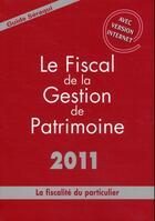 Couverture du livre « Le fiscal de la gestion de patrimoine 2011 ; la fiscalité du particulier » de Julien Seraqui aux éditions Seraqui