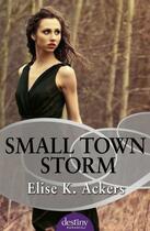 Couverture du livre « Small Town Storm » de Ackers Elise K aux éditions Penguin Books Ltd Digital