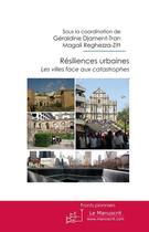 Couverture du livre « Résiliences urbaines ; les villes face aux catastrophes » de Magali Reghezza-Zitt et Geraldine Djament-Tran aux éditions Le Manuscrit