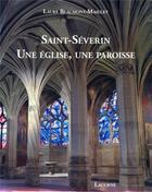 Couverture du livre « Saint-Séverin ; une église, une paroisse » de Laure Beaumont-Maillet aux éditions Lacurne