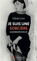 Couverture du livre « Je suis une sorcière ; kaléidoscope de ma vie » de Valeska Gerst aux éditions L'oeil D'or