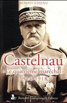 Couverture du livre « Castelnau ; le quatrieme maréchal 1914-1918 » de Benoit Chenu aux éditions Giovanangeli