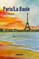 Couverture du livre « Paris/La Baule » de Claire Blanchard aux éditions Kirographaires