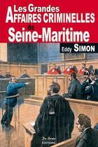Couverture du livre « Les grandes affaires criminelles de Seine-Maritime » de Eddy Simon aux éditions De Boree