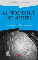 Couverture du livre « La prospective des métiers » de Luc Boyer et Aline Scouarnec aux éditions Management Et Societe