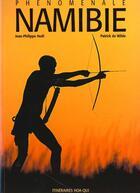 Couverture du livre « Namibie ; phenomenal » de Patrick De Wilde et Jean-Philippe Noel aux éditions Hoa-qui