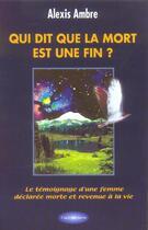 Couverture du livre « Qui dit que la mort est une fin ? » de Alexis Ambre aux éditions Clair De Terre
