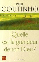 Couverture du livre « Quelle est la grandeur de ton Dieu ? » de Paul Coutinho aux éditions Bellarmin