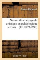 Couverture du livre « Nouvel itineraire-guide artistique et archeologique de paris (ed.1889-1890) » de Normand Charles aux éditions Hachette Bnf