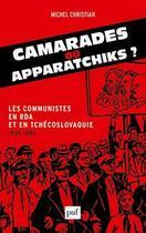 Couverture du livre « Camarades ou apparatchiks ? les communistes en RDA et en Tchécoslovaquie (1945-1989) » de Christian Michel aux éditions Puf