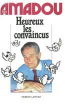 Couverture du livre « Heureux les convaincus » de Jean Amadou aux éditions Robert Laffont