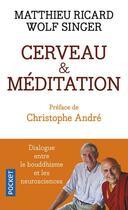 Couverture du livre « Cerveau et méditation » de Matthieu Ricard et Wolf Singer aux éditions Pocket