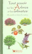 Couverture du livre « Tout Savoir Sur Les Arbres Et Arbustes Au Jardin Et Dans La Nature » de Collectif aux éditions Selection Du Reader's Digest