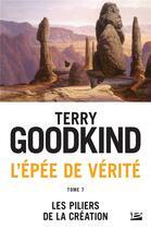 Couverture du livre « L'Épée de Vérité T.7 ; les piliers de la création » de Terry Goodkind aux éditions Bragelonne