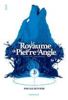 Couverture du livre « Le royaume de Pierre d'Angle t.1 ; l'art du naufrage » de Pascale Quiviger aux éditions Rouergue
