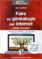 Couverture du livre « Faire sa généalogie par internet ; mode d'emploi ; trouver ses origines : de chez soi, facilement et gratuitement » de Jean Saulnier aux éditions Puits Fleuri