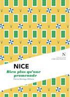 Couverture du livre « Nice ; bien plus qu'une promenade » de Patrice Montagu-Williams aux éditions Nevicata