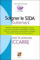 Couverture du livre « Soigner le sida autrement avec le protocole Iccarre » de Collectif aux éditions Pictorus