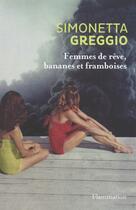 Couverture du livre « Femmes de rêve, bananes et framboises » de Simonetta Greggio aux éditions Flammarion