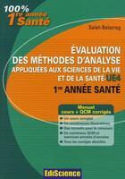 Couverture du livre « Évaluation des méthodes d'analyse appliquées aux sciences de la vie et de la santé ; L1 santé ; UE 4 ; cours et QCM corrigés » de Salah Belazreg aux éditions Ediscience