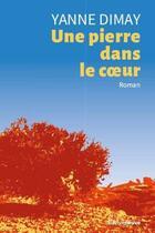 Couverture du livre « Une pierre dans le coeur » de Yanne Dimay aux éditions Riveneuve